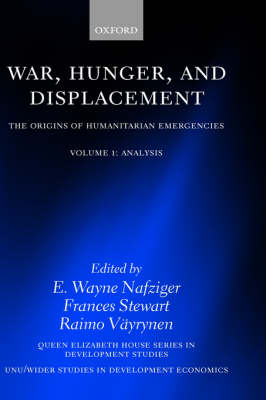 War, Hunger and Displacement: Volume 1: The Origins of Humanitarian Emergencies - Wider Studies in Developmental Economics (Hardback)