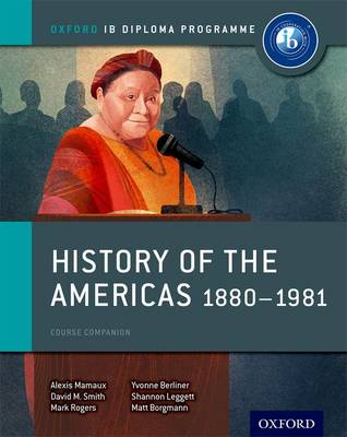 History of the Americas 1880-1981: IB History Course Book: Oxford IB Diploma Programme (Paperback)
