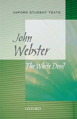 Oxford Student Texts: The White Devil (Paperback)