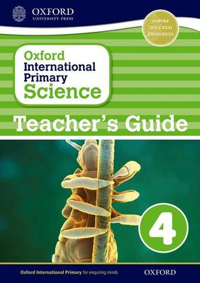 Oxford International Primary Science: Stage 4: Age 8-9: Teacher's Guide 4 (Paperback)