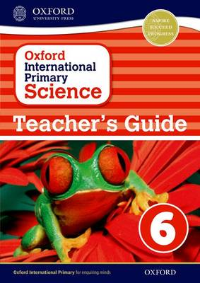 Oxford International Primary Science: Stage 6: Age 10-11: Teacher's Guide 6 (Paperback)