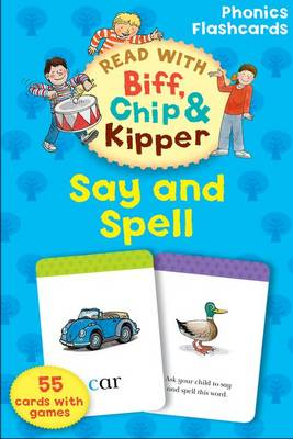 Oxford Reading Tree Read with Biff, Chip, and Kipper: Phonics Flashcards: Say & Spell (Cards)