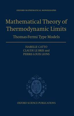 Mathematical Theory of Thermodynamic Limits: Thomas-Fermi Type Models - Oxford Mathematical Monographs (Hardback)