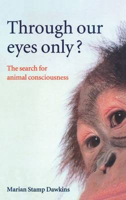 Through Our Eyes Only?: The Search for Animal Consciousness (Paperback)