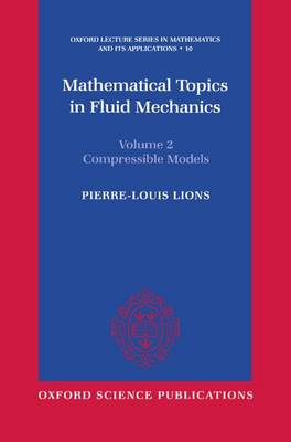 Mathematical Topics in Fluid Mechanics: Compressible Models Volume 2 - Oxford Lecture Series in Mathematics & Its Applications No.10 (Hardback)