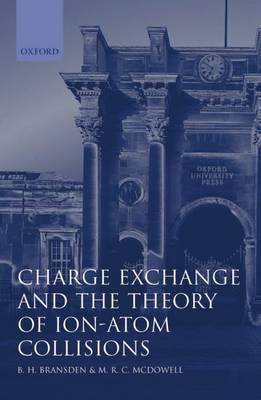 Charge Exchange and the Theory of Ion-Atom Collisions - International Series of Monographs on Physics No.82 (Hardback)