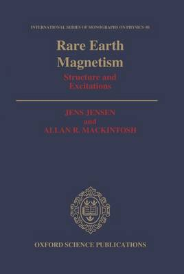 Rare Earth Magnetism: Structures and Excitations - International Series of Monographs on Physics 81 (Hardback)