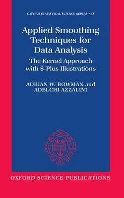 Applied Smoothing Techniques for Data Analysis: The Kernel Approach with S-Plus Illustrations - Oxford Statistical Science Series No.18 (Hardback)