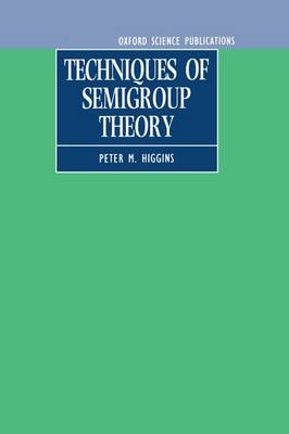 Techniques of Semigroup Theory (Hardback)
