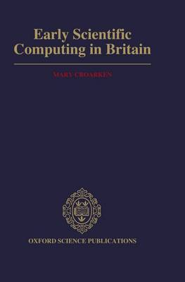 Early Scientific Computing in Britain (Hardback)