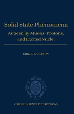 Solid State Phenomena: As Seen by Muons, Protons and Excited Nuclei (Hardback)