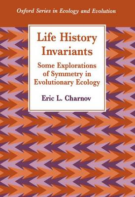 Life History Invariants: Some Explorations of Symmetry in Evolutionary Ecology - Oxford Series in Ecology & Evolution (Paperback)