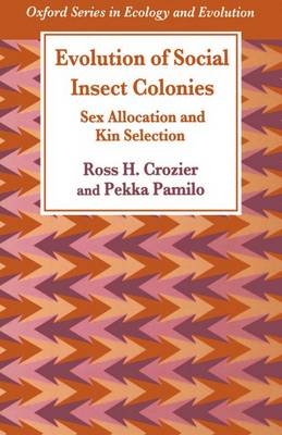Evolution of Social Insect Colonies: Sex Allocation and Kin Selection - Oxford Series in Ecology & Evolution (Paperback)