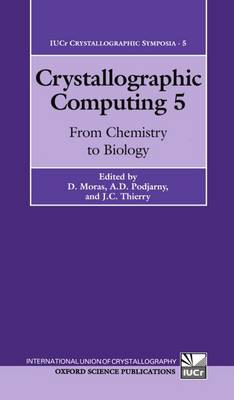 Crystallographic Computing 5: From Chemistry to Biology - International Union of Crystallography Crystallographic Symposia No. 5 (Hardback)
