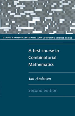 A First Course in Combinatorial Mathematics - Oxford Applied Mathematics & Computing Science S. (Paperback)