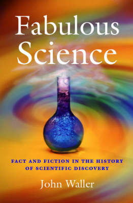 Fabulous Science: Fact and Fiction in the History of Scientific Discovery (Paperback)