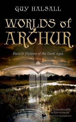 Worlds of Arthur: Facts and Fictions of the Dark Ages (Paperback)