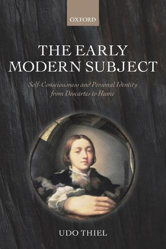 The Early Modern Subject: Self-consciousness and Personal Identity from Descartes to Hume (Paperback)