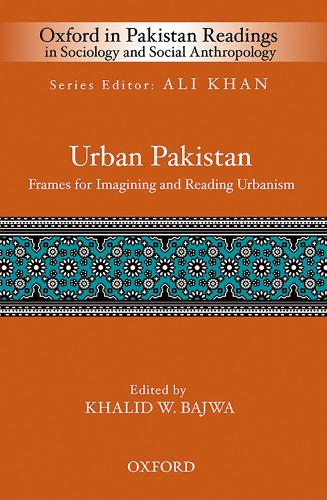 Urban Pakistan: Frames for Reading and Imagining Urbanism - Oxford in Pakistan Readings in Sociology & Social Anthropology (Hardback)