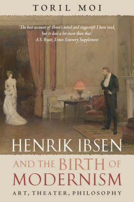 Henrik Ibsen and the Birth of Modernism: Art, Theater, Philosophy (Paperback)