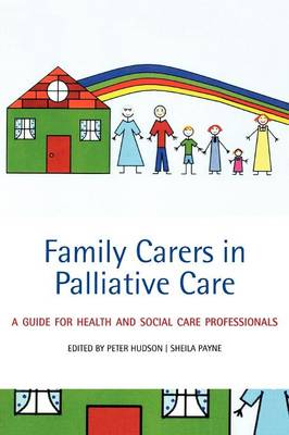 Family Carers in Palliative Care: A Guide for Health and Social Care Professionals (Paperback)