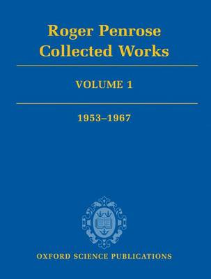 Roger Penrose: Collected Works: 1953-1967 Volume 1 (Hardback)