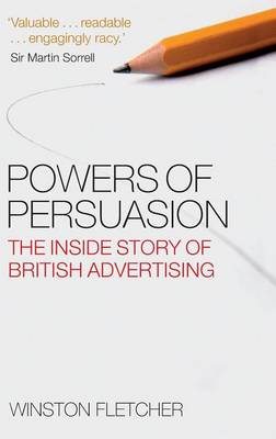 Powers of Persuasion: The Inside Story of British Advertising 1951-2000 (Hardback)