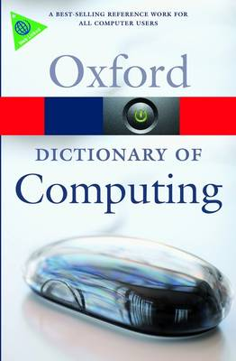 A Dictionary of Computing - Oxford Quick Reference (Paperback)