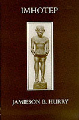 Imhotep: The Vizier and Physician of King Zoser - Oxford University Press academic monograph reprints (Hardback)
