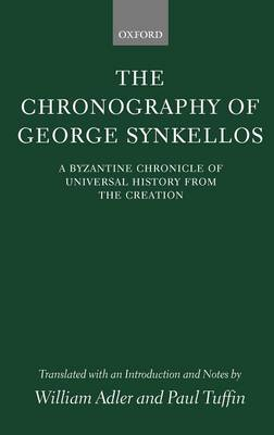 The Chronography of George Synkellos: A Byzantine Chronicle of Universal History from the Creation (Hardback)