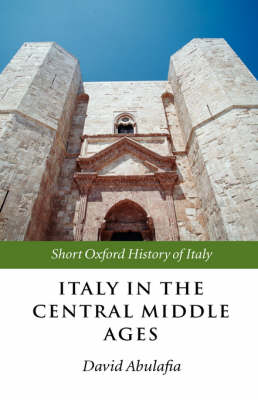 Italy in the Central Middle Ages 1000-1300 - Short Oxford History of Italy (Hardback)