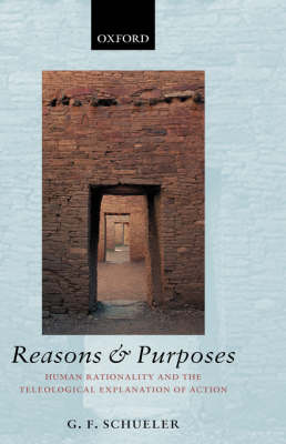 Reasons and Purposes: Human Rationality and the Teleological Explanation of Action (Hardback)