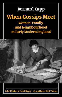 When Gossips Meet: Women, Family and Neighbourhood in Early Modern England - Oxford Studies in Social History (Hardback)