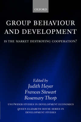 Group Behaviour and Development: Is the Market Destroying Cooperation? - Wider Studies in Development Economics (Hardback)
