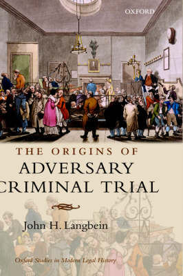 The Origins of Adversary Criminal Trial - Oxford Studies in Modern Legal History (Hardback)