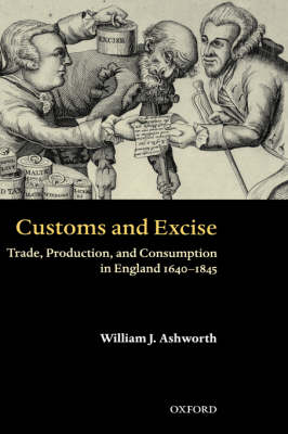 Customs and Excise: Trade, Production and Consumption in England 1640-1845 (Hardback)