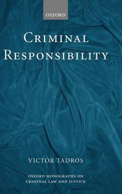 Criminal Responsibility - Oxford Monographs on Criminal Law & Justice (Hardback)