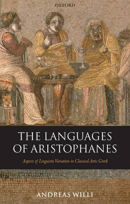 The Languages of Aristophanes: Aspects of Linguistic Variation in Classical Attic Greek - Oxford Classical Monographs (Hardback)