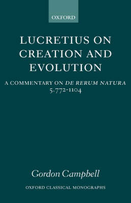 Lucretius on Creation and Evolution: Book 5 Lines 772-1104: A Commentary on De Rerum Natura Book 5 Lines 772-1104 - Oxford Classical Monographs (Hardback)