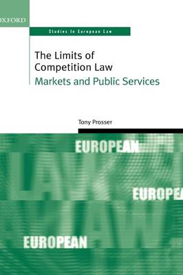 The Limits of Competition Law: Markets and Public Services - Oxford Studies in European Law (Hardback)