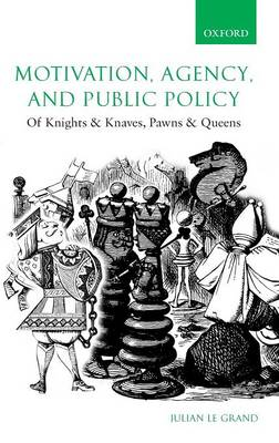 Motivation, Agency and Public Policy: Of Knights and Knaves, Pawns and Queens (Hardback)