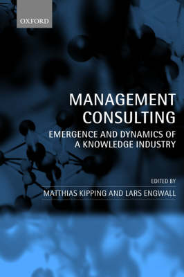 Management Consulting: Emergence and Dynamics of a Knowledge Industry (Paperback)
