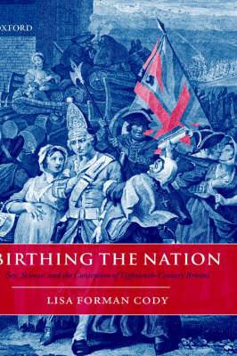 Birthing the Nation: Sex, Science, and the Conception of Eighteenth-Century Britons (Hardback)