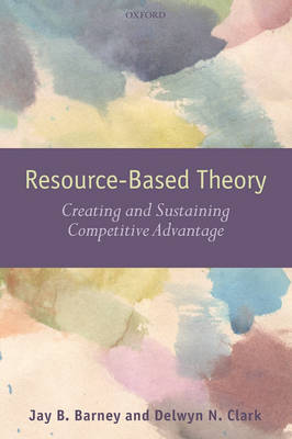 Resource-based Theory: Creating and Sustaining Competitive Advantage (Paperback)