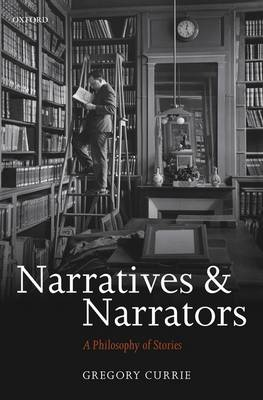 Narratives and Narrators: A Philosophy of Stories (Hardback)