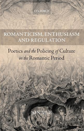 Romanticism, Enthusiasm, and Regulation: Poetics and the Policing of Culture in the Romantic Period (Paperback)