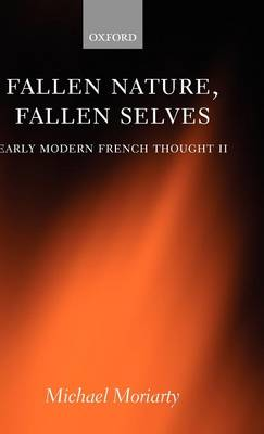 Fallen Nature, Fallen Selves: Volume II: Early Modern French Thought (Hardback)