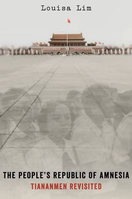 The People's Republic of Amnesia: Tiananmen Revisited (Hardback)