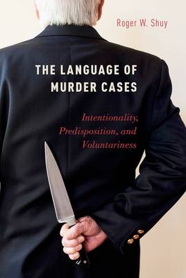 The Language of Murder Cases: Intentionality, Predisposition, and Voluntariness (Hardback)