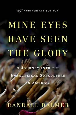 Mine Eyes Have Seen the Glory: A Journey into the Evangelical Subculture in America (Paperback)